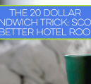 Have you heard of the 20 dollar sandwich trick? You can use it to upgrade to a better hotel room!