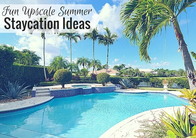 Are you looking for a way to have an upscale summer staycation? Here are some ideas that will help you make the most out of your summer staycation.