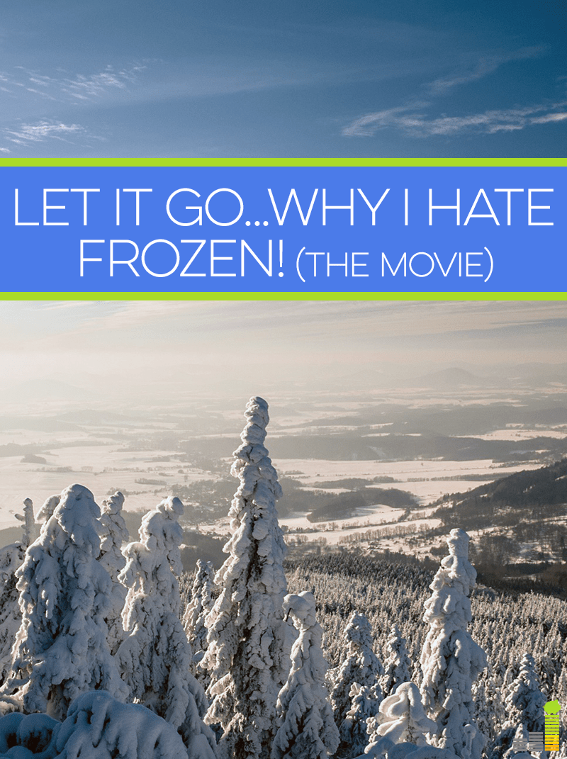 Let it go... I can't let go of the fact I hate Frozen while my kids are obsessed with it!