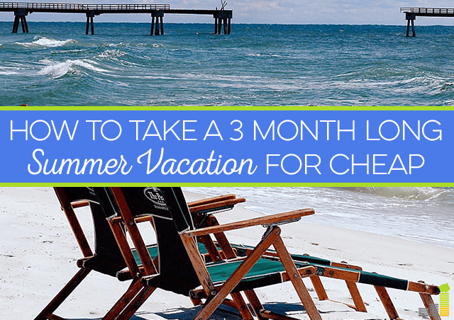 How To Take A 3 Month Long Summer Vacation For Cheap