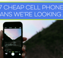 7 cheap cell phone plans that are worth looking at if you want to save big on your bill.