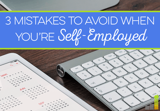 3 mistakes you need to avoid making if you're self-employed.