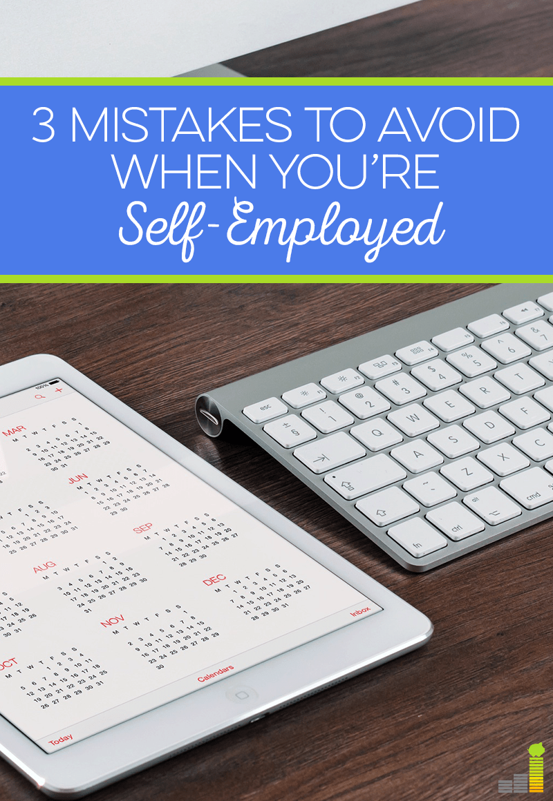 If you're self-employed, make yourself aware of these 3 mistakes so you can avoid making them!
