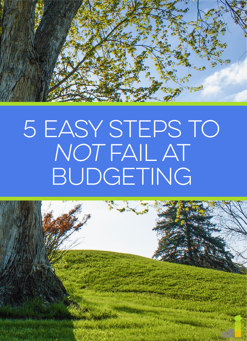 Struggling with maintaining a budget? Take these 5 steps to not fail at budgeting.