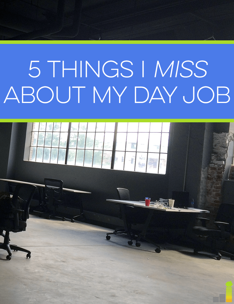 While I don't regret taking the plunge to work for myself, here are 5 things I miss about my day job.