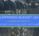 Have you checked to make sure you've stopped any budget leaks that may be happening lately? Here are 6 you should look out for.