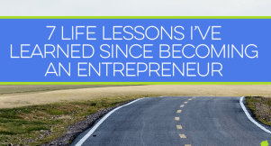 I've learned a lot since taking the plunge and becoming an entrepreneur. I share 7 life lessons here.