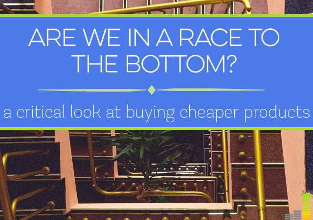As consumers, are we in a race to the bottom when it comes to trying to get products for the cheapest price?