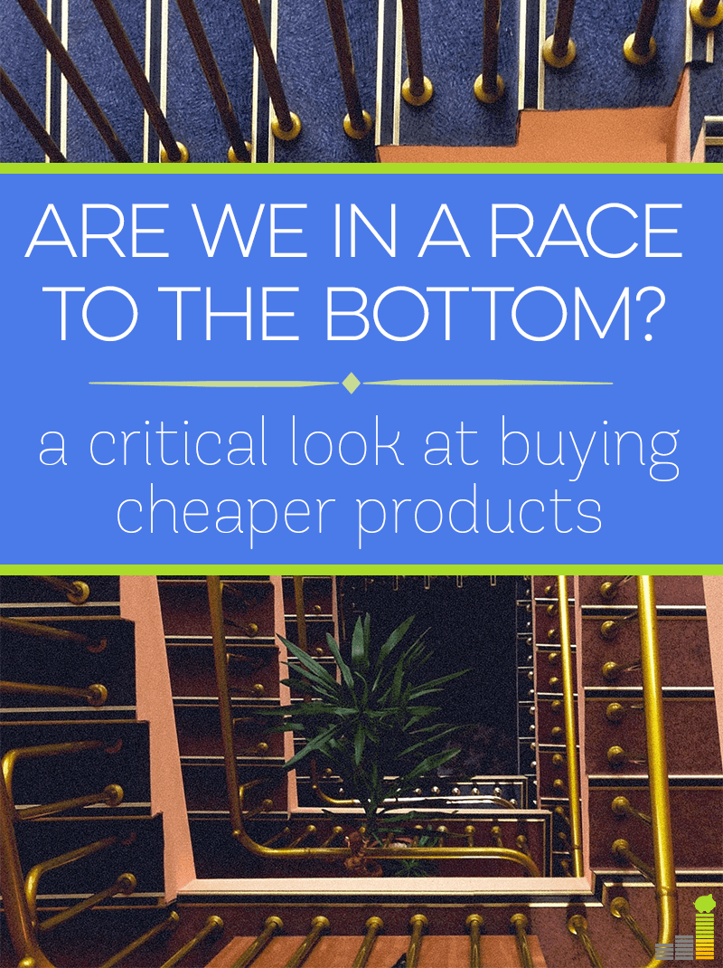 Are we in a race to the bottom? With consumers pushing for lower prices, companies are making cheaper products, and no one is winning.