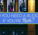 Do you need a budget if you're rich? You might be surprised - knowing where your money is going is important, regardless of your financial status.