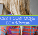 "Does it cost more to be a woman? Here are 3 surprising reasons why the answer is ""yes""."