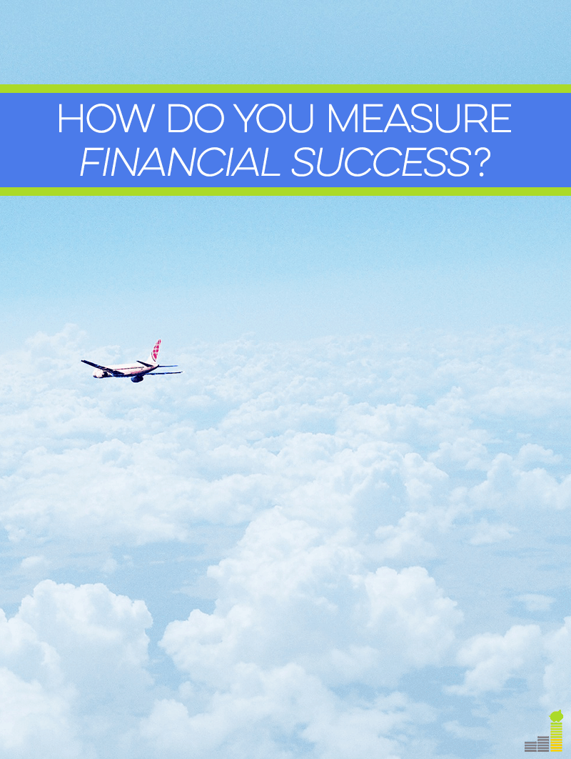 Financial success means a lot of things to many, but it must be personal in order to be effective. What does it mean to you?