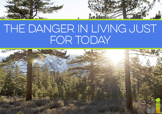 Are you being short-sighted when it comes to your financial goals? There's real danger in living just for today.