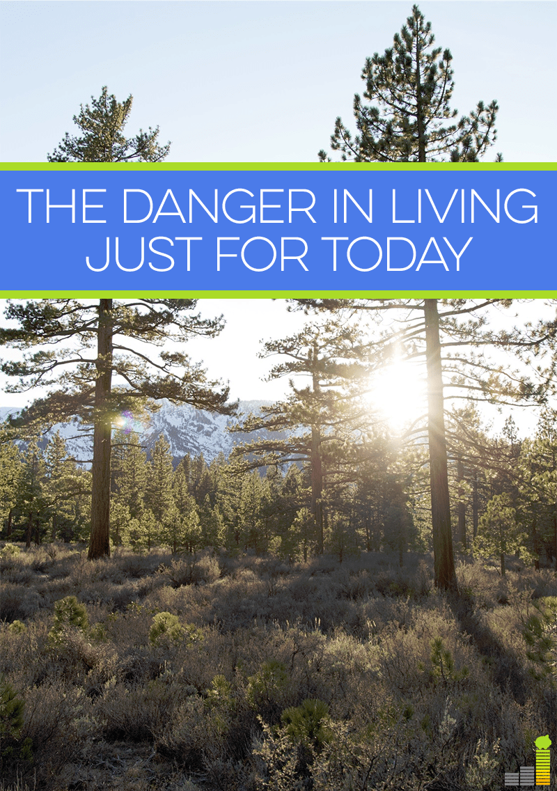 The danger in living just for today is we often short-change our future selves and our financial goals. Here's what to do instead.