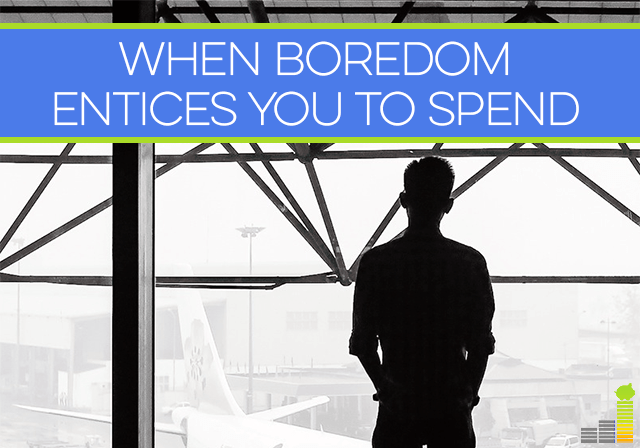 Boredom can tempt you to spend your money, blow your budget and cast financial caution to the wind. Knowing how to fight this urge can keep you on track.