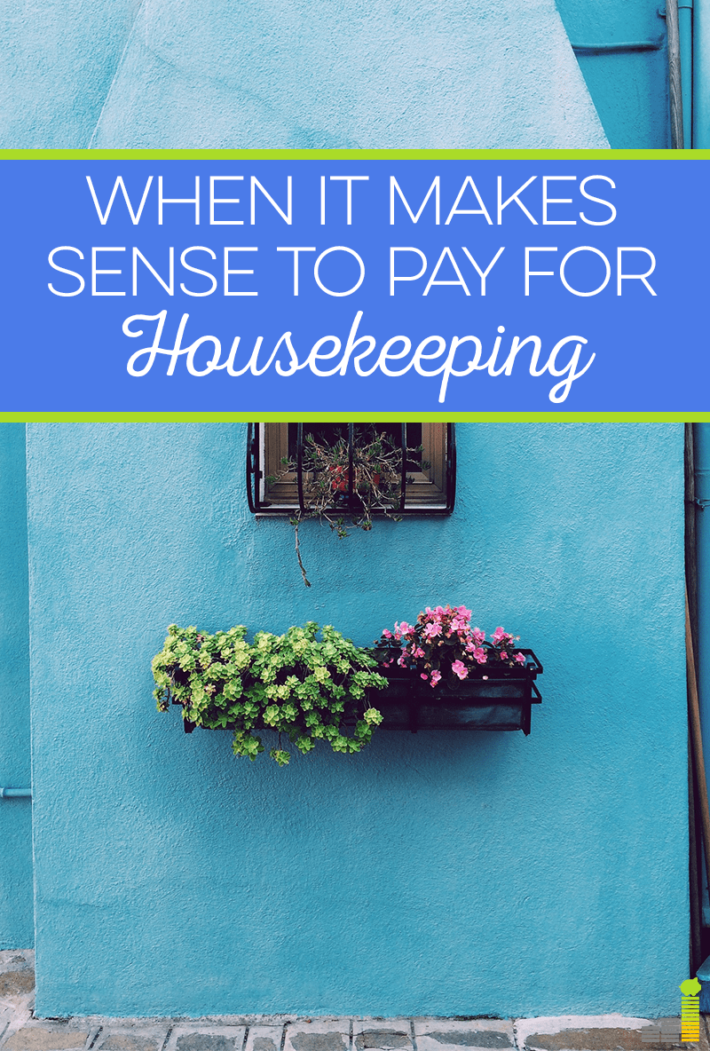 Sometimes it makes sense to hire out and pay for housekeeping, even if you're frugal.