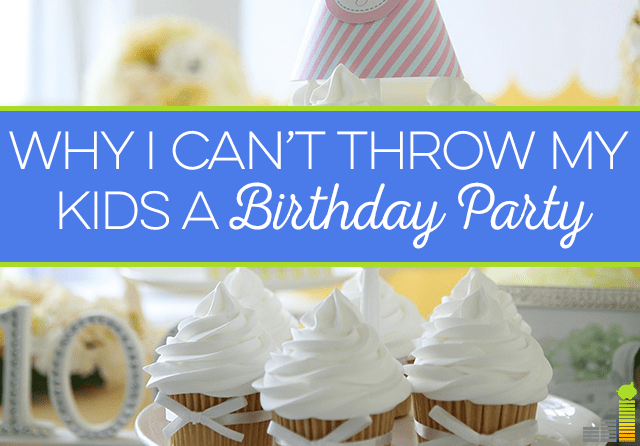 Why can't I throw my kids a birthday party? Parties for kids have gotten so out of hand these days!