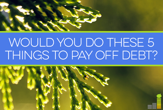 Would you consider taking these 5 actions to help you pay off debt quicker?