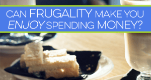 Frugality isn't about finding the lowest priced product or service. It's about spending your money wisely without sacrificing what's truly important to you.