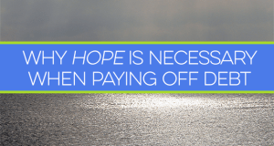 Does being in debt feel overwhelming to the point where you feel hopeless? It doesn't have to! Here's why hope is necessary when paying off debt.