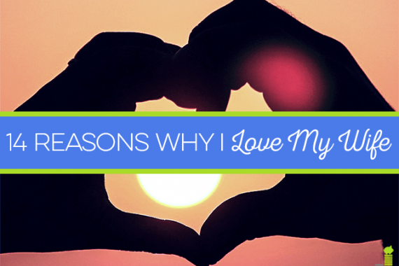I love my wife! There are many reasons why, though a number of them stand out. Here is a list of some of the things I appreciate about my wife.