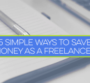 You can save money as a freelancer, but is often a challenge. Here are 5 simple ways to save money as a freelancer that can make more money work for you.