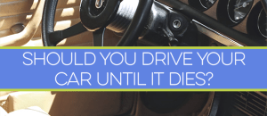 Should you drive your car until it dies? This is a tough question to answer, especially when trying to balance competing desires for frugality and safety.
