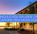 Vacations or a nicer home - which would you splurge on first? What if you could only pick one? Here are the pros and cons of each option to help you decide.