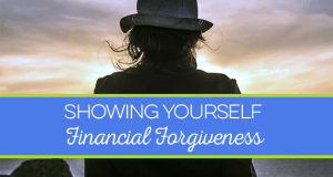 Showing yourself financial forgiveness is hard to do. In part because we are our own worst critic and in part because we're always making new mistakes.