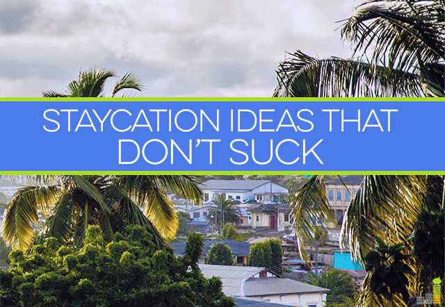 Staycation ideas don't have to play second fiddle to out of town summer trips. If money is keeping you home this year, make the most of it with a staycation.