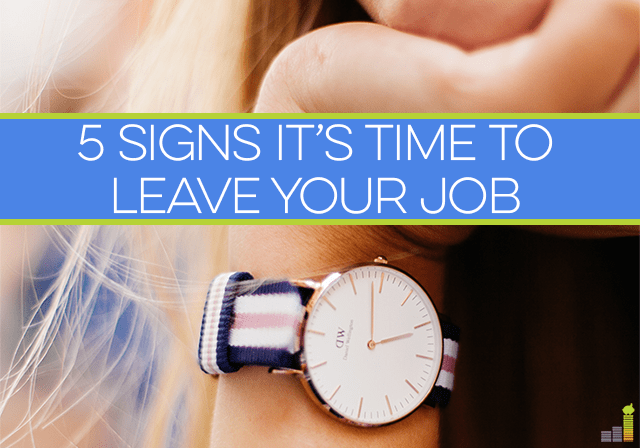 Thinking it's time to leave your job? Here are 5 signs you might be right, and what you can do to improve your situation before quitting for good.