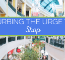 The urge to shop starts out so innocently. It's possible to convince yourself that you need to buy just about anything. Here's how I curb the urge to shop.