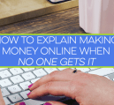 Making money online can be hard to explain to people who don't get it. If this is you, I've provided terms that might be useful in everyday conversation.