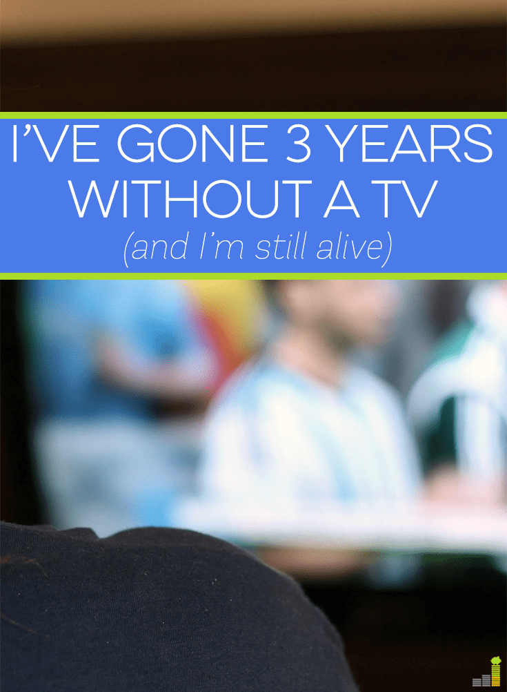 Life without a TV - would you do it for 3 years? I'm not talking about canceling cable or anything like that. I'm talking about selling it altogether.