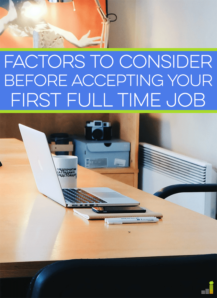 If you've been searching for your first full time job for a while, you might be tempted to accept the first offer you get. Consider these factors first.