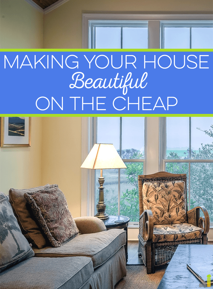 Making your house beautiful doesn't have to cost a fortune. You can do it without buying expensive furniture or accessories. Here are some of our top tips.