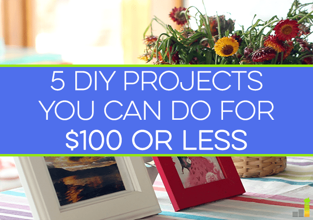 5 DIY Projects You Can Do for $100 or less