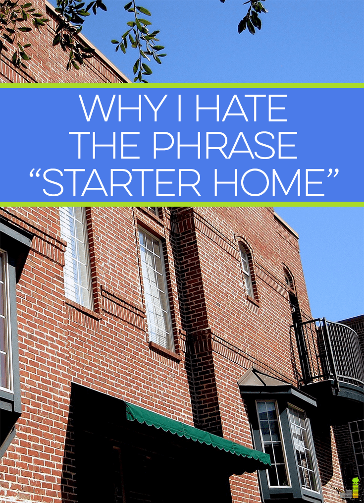 A starter home is something many homeowners start with, but does it make sense? Here's why I hate the phrase and what it communicates about spending.