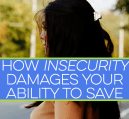 Ever wonder if insecurity damages your ability to save? It does - keeping up with the Joneses is based on feeling insecure! Here's how to gain confidence.