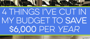 My budget used to be bloated, but I've made some cuts saving me big money. Here are 4 things I've cut resulting in an extra $6,000 in my pocket instead.