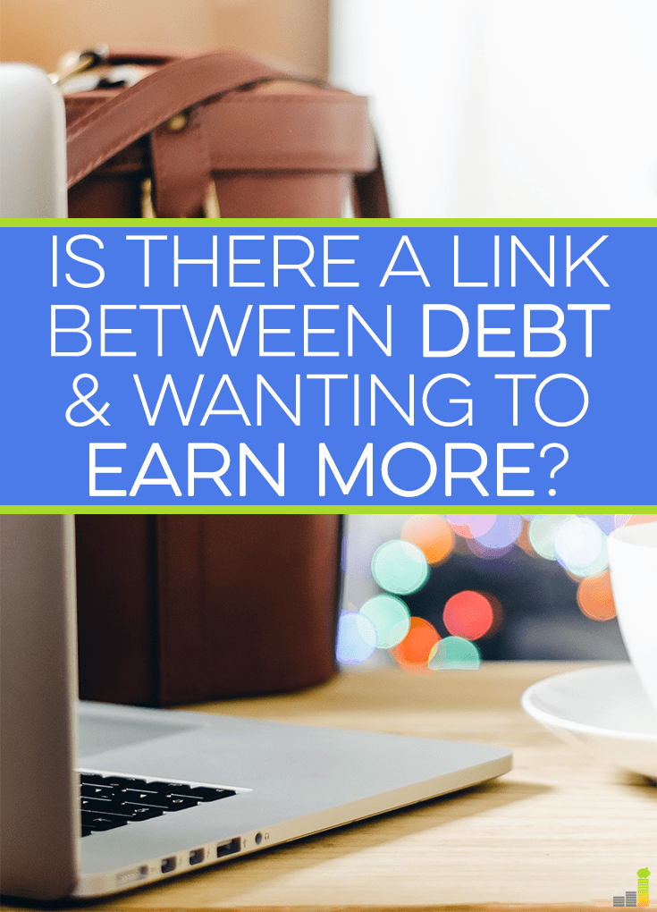 If you've ever been in debt, you know how awful it can be. Is it any wonder there might be a link between being in debt and wanting to earn more money?