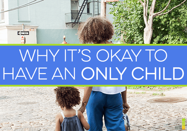 Being an only child can carry with it a stigma, though it really shouldn't Here's why I think it's perfectly ok to have an only child - if you want kids.