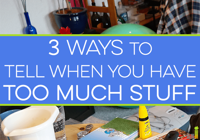 Do you have too much stuff? Here are 3 simple ways to tell if you have too much stuff and what to do to help cut down on the financial stress it can cause.