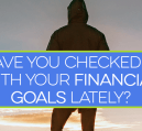 When's the last time you updated your financial goals? You should check in to evaluate how effective your efforts have been and if you need to restrategize.