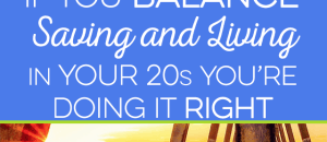 You can balance saving and living in your 20s if done the right way. Here's how to balance enjoying life, in your 20s, while still living for the future.