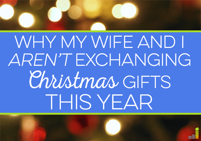 my wife and i wont be exchanging christmas gifts this year instead
