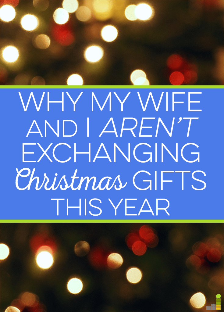 My wife and I won't be exchanging Christmas gifts this year. Instead, we'll be using the money on something we want as opposed to more stuff under the tree.