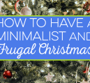 Christmas is not thought of as frugal or minimalist, but it can be done. Here's how to have a frugal Christmas that won't cut down on the enjoyment level.