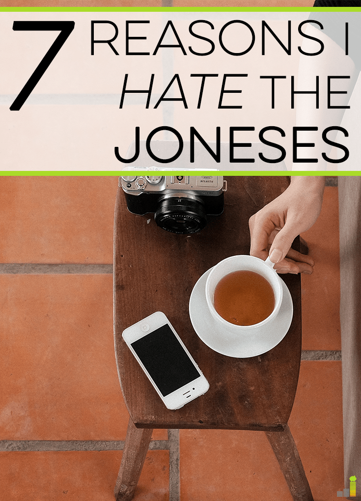 I hate the Joneses! It sounds judgmental but there are many reasons why we should not work to attain what they have - as it likely comes from debt!