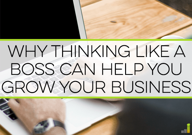 Thinking like a boss when you run your business is a challenge, but is vital to success. Here's how to do it and grow your business as a result.